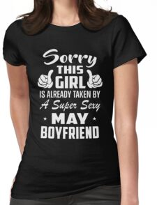 This Girl Is Taken By A Super Sexy May Boyfriend Womens Fitted T-Shirt
