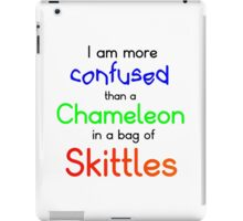 I AM MORE CONFUSED THAN A CHAMELEON IN A BAG OF SKITTLES iPad Case/Skin