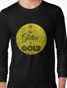 All That Glitter is Gold Long Sleeve T-Shirt