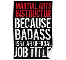 Funny 'Martial Arts Instructor Because Badass Isn't an official Job Title' T-Shirt Poster