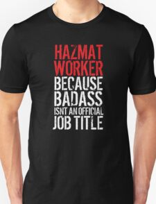 Funny 'Hazmat Worker Because Badass Isn't an official Job Title' T-Shirt T-Shirt