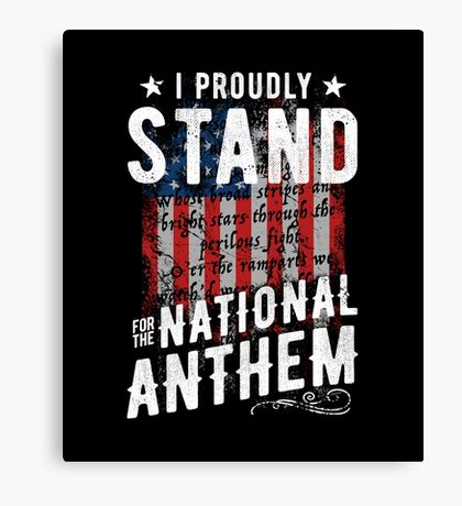 I Proudly Stand For The National Anthem Canvas Print