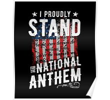 I Proudly Stand For The National Anthem Poster