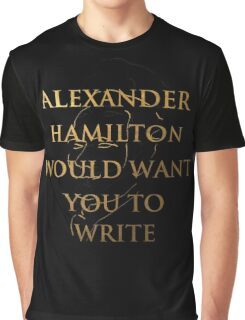 Alexander Hamilton Would Want You To Write (Silhouette) Graphic T-Shirt