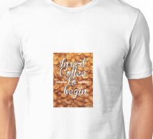 Insert Coffee to Begin Unisex T-Shirt