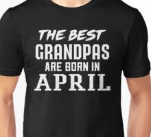 The Best Grandpas  Are Born In April Unisex T-Shirt