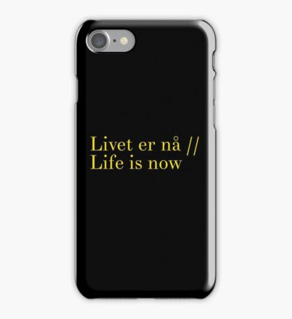 Life is now iPhone Case/Skin