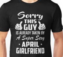 This Guy Is Taken By A Super Sexy April Girlfriend Unisex T-Shirt