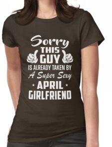 This Guy Is Taken By A Super Sexy April Girlfriend Womens Fitted T-Shirt