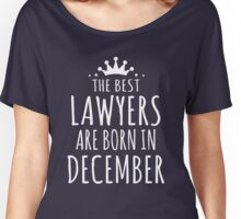 THE BEST LAWYERS ARE BORN IN DECEMBER Women's Relaxed Fit T-Shirt