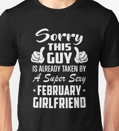 This Guy Is Taken By A Super Sexy February Girlfriend Unisex T-Shirt