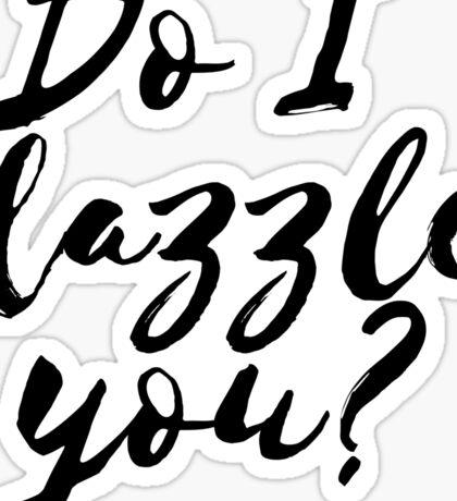 Do I dazzle you?  Sticker