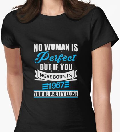 No woman is perfect but if you were born in 1967 T-shirt Womens Fitted T-Shirt
