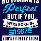 No woman is perfect but if you were born in 1967 T-shirt by roseshadow