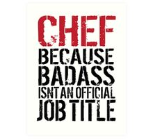 Cool 'Chef because Badass Isn't an Official Job Title' Tshirt, Accessories and Gifts Art Print