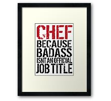 Cool 'Chef because Badass Isn't an Official Job Title' Tshirt, Accessories and Gifts Framed Print