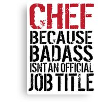Cool 'Chef because Badass Isn't an Official Job Title' Tshirt, Accessories and Gifts Canvas Print