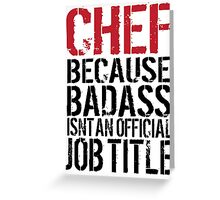 Cool 'Chef because Badass Isn't an Official Job Title' Tshirt, Accessories and Gifts Greeting Card
