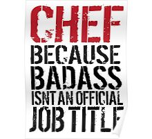 Cool 'Chef because Badass Isn't an Official Job Title' Tshirt, Accessories and Gifts Poster