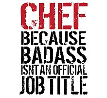 Cool 'Chef because Badass Isn't an Official Job Title' Tshirt, Accessories and Gifts Photographic Print