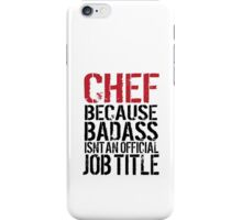 Cool 'Chef because Badass Isn't an Official Job Title' Tshirt, Accessories and Gifts iPhone Case/Skin