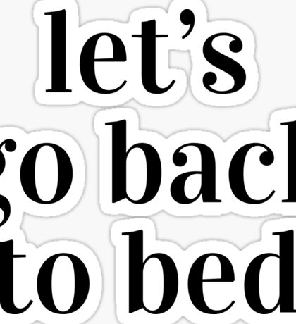 Let's go back to bed Sticker