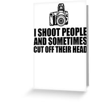 Funny 'I shoot people and sometimes cut off their head' Photography T-Shirt Greeting Card
