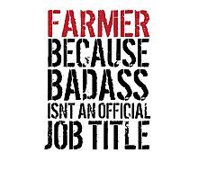 Funny 'Farmer because Badass Isn't an Official Job Title' Tshirt, Accessories and Gifts Photographic Print
