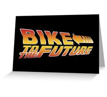 Bike To The Future Greeting Card