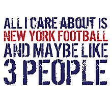 Funny 'All I care about is New York football and like maybe 3 people' T-shirt Photographic Print