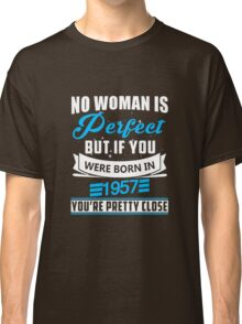 No woman is perfect but if you were born in 1957 T-shirt Classic T-Shirt