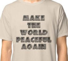 Make The World Peaceful Again Classic T-Shirt