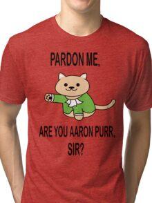 Hamilcat - Pardon me, are you aaron purr Shirt Tri-blend T-Shirt