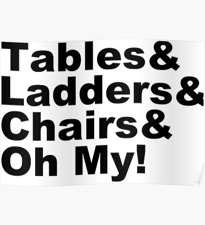 Wrestling - Tables & Ladders & Chairs, OH MY! Poster