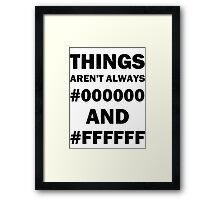 Things Aren't Always Black And White Framed Print