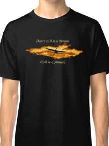 Don't call it a dream, call it a plan(e) Classic T-Shirt