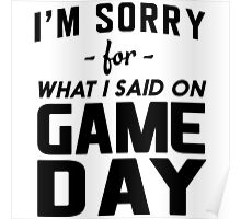 I'm sorry for what I said on Game Day Poster