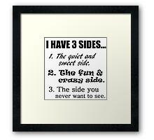 I HAVE 3 SIDES... Framed Print