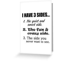 I HAVE 3 SIDES... Greeting Card