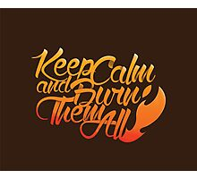 Keep calm and burn them all Photographic Print
