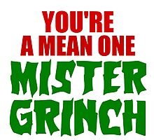YOU'RE A MEAN ONE MISTER GRINCH Photographic Print