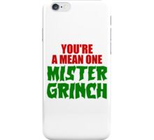 YOU'RE A MEAN ONE MISTER GRINCH iPhone Case/Skin