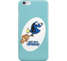 Just Keep Swimming! iPhone Case/Skin