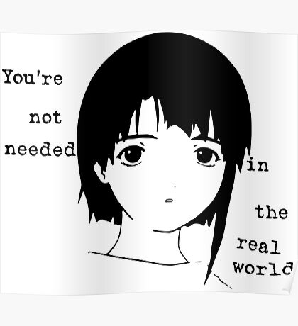 Lain you're not needed in the real world sketch Poster