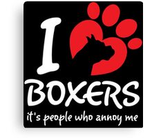 I Love Boxers It's People Who Annoy Me Canvas Print
