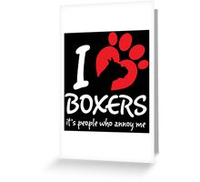 I Love Boxers It's People Who Annoy Me Greeting Card