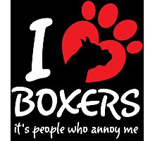 I Love Boxers It's People Who Annoy Me Photographic Print