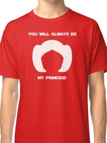 Leia, you will always be my princess - White Classic T-Shirt
