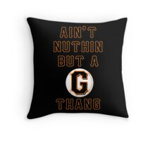 AIN'T NUTHIN BUT A G THANG Throw Pillow