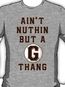 AIN'T NUTHIN BUT A G THANG T-Shirt